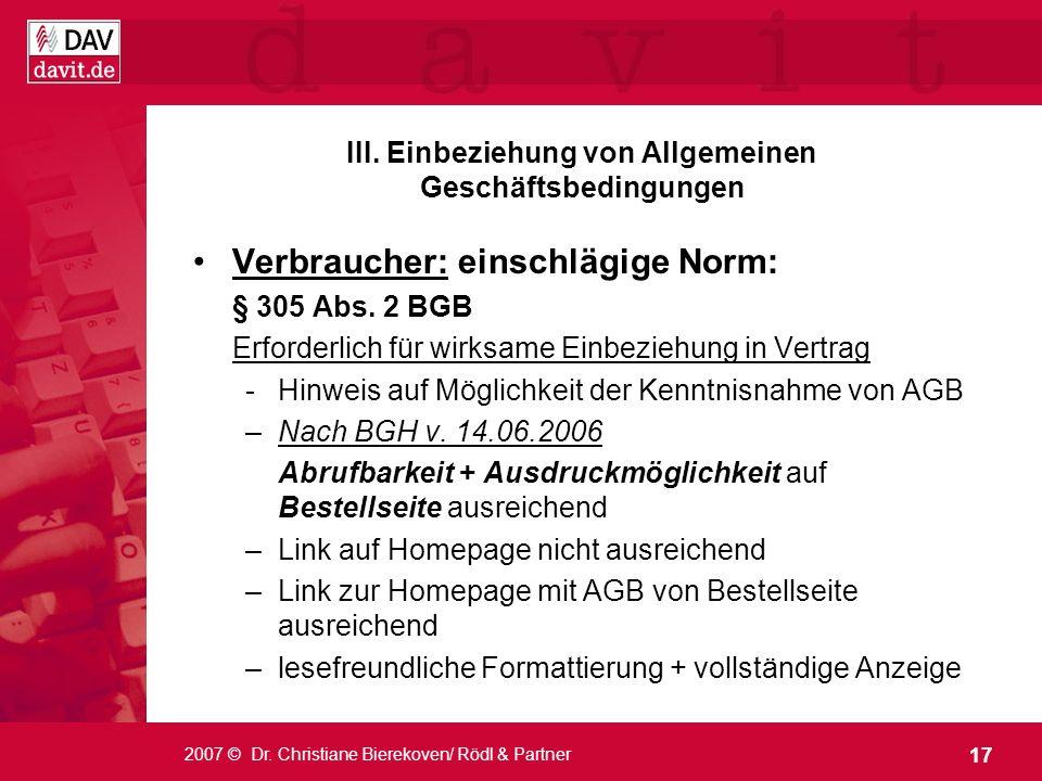 17 2007 © Dr. Christiane Bierekoven/ Rödl & Partner III. Einbeziehung von Allgemeinen Geschäftsbedingungen Verbraucher: einschlägige Norm: § 305 Abs.