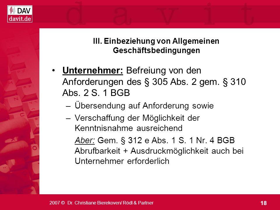 18 2007 © Dr. Christiane Bierekoven/ Rödl & Partner Unternehmer: Befreiung von den Anforderungen des § 305 Abs. 2 gem. § 310 Abs. 2 S. 1 BGB –Übersend