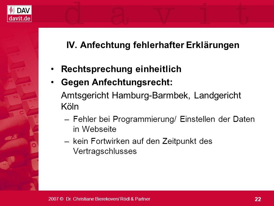 22 2007 © Dr. Christiane Bierekoven/ Rödl & Partner Rechtsprechung einheitlich Gegen Anfechtungsrecht: Amtsgericht Hamburg-Barmbek, Landgericht Köln –