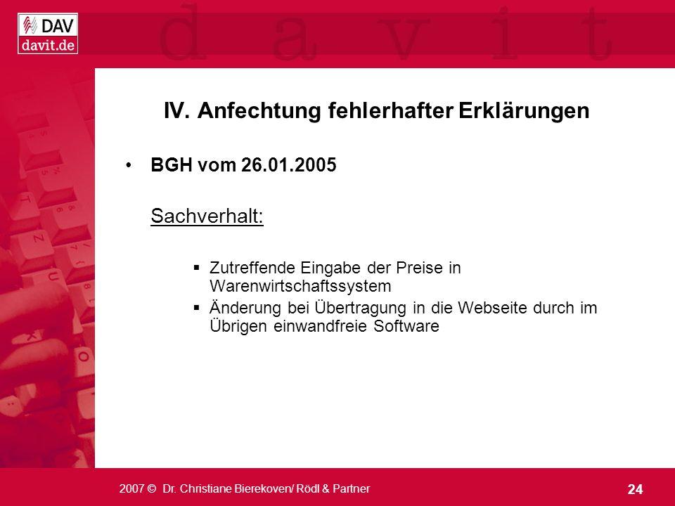 24 2007 © Dr. Christiane Bierekoven/ Rödl & Partner BGH vom 26.01.2005 Sachverhalt: Zutreffende Eingabe der Preise in Warenwirtschaftssystem Änderung