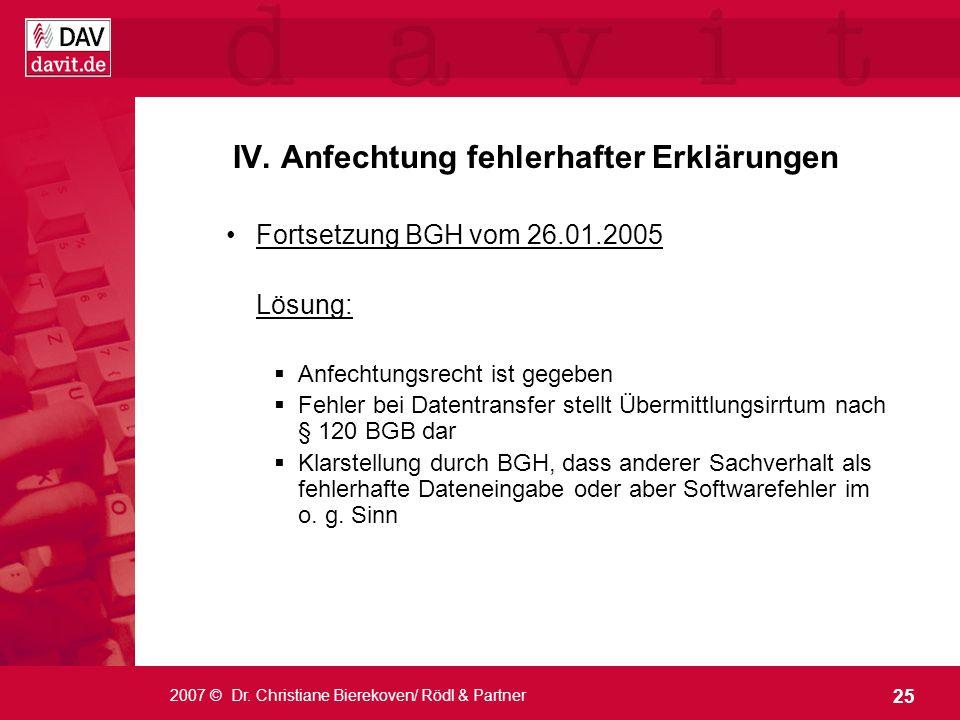 25 2007 © Dr. Christiane Bierekoven/ Rödl & Partner IV. Anfechtung fehlerhafter Erklärungen Fortsetzung BGH vom 26.01.2005 Lösung: Anfechtungsrecht is