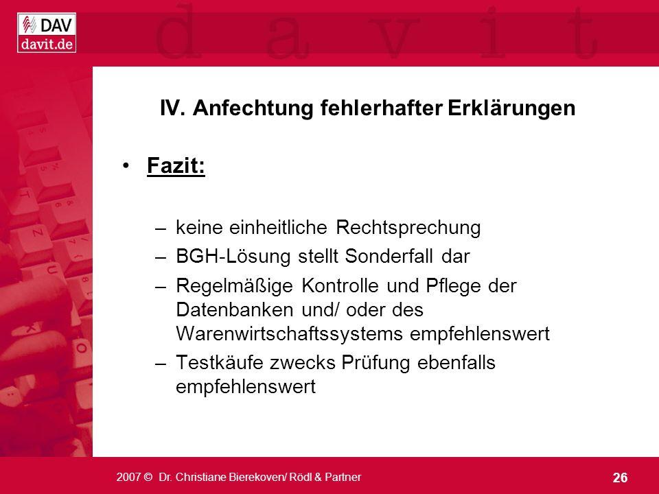 26 2007 © Dr. Christiane Bierekoven/ Rödl & Partner Fazit: –keine einheitliche Rechtsprechung –BGH-Lösung stellt Sonderfall dar –Regelmäßige Kontrolle