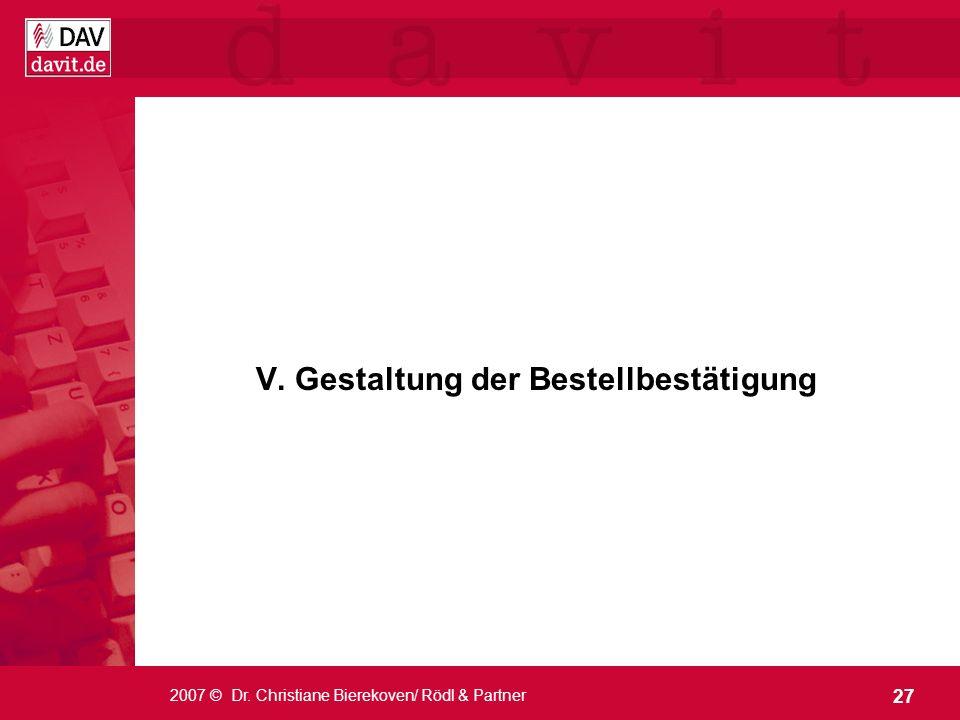 27 2007 © Dr. Christiane Bierekoven/ Rödl & Partner V. Gestaltung der Bestellbestätigung