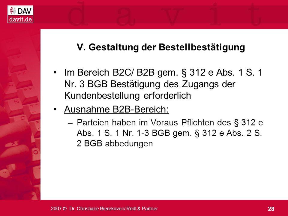 28 2007 © Dr. Christiane Bierekoven/ Rödl & Partner V. Gestaltung der Bestellbestätigung Im Bereich B2C/ B2B gem. § 312 e Abs. 1 S. 1 Nr. 3 BGB Bestät