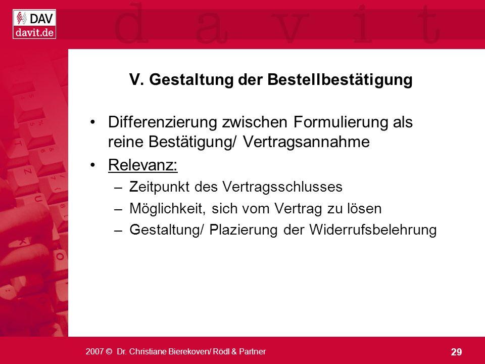 29 2007 © Dr. Christiane Bierekoven/ Rödl & Partner V. Gestaltung der Bestellbestätigung Differenzierung zwischen Formulierung als reine Bestätigung/