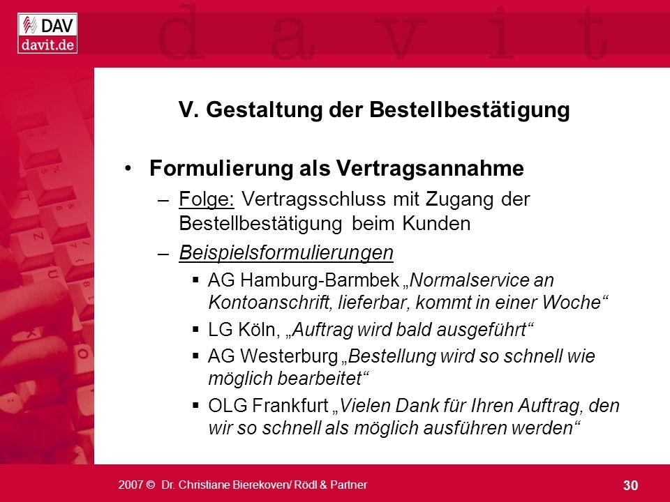 30 2007 © Dr. Christiane Bierekoven/ Rödl & Partner V. Gestaltung der Bestellbestätigung Formulierung als Vertragsannahme –Folge: Vertragsschluss mit