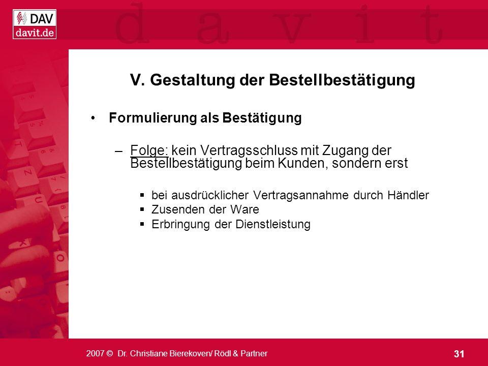 31 2007 © Dr. Christiane Bierekoven/ Rödl & Partner V. Gestaltung der Bestellbestätigung Formulierung als Bestätigung –Folge: kein Vertragsschluss mit