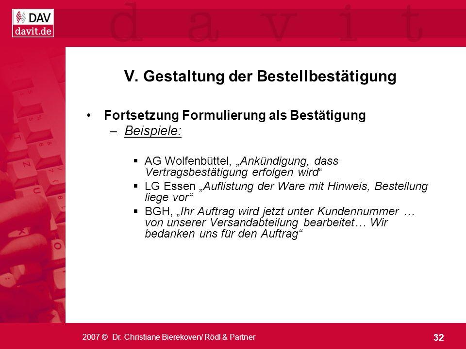 32 2007 © Dr. Christiane Bierekoven/ Rödl & Partner V. Gestaltung der Bestellbestätigung Fortsetzung Formulierung als Bestätigung –Beispiele: AG Wolfe