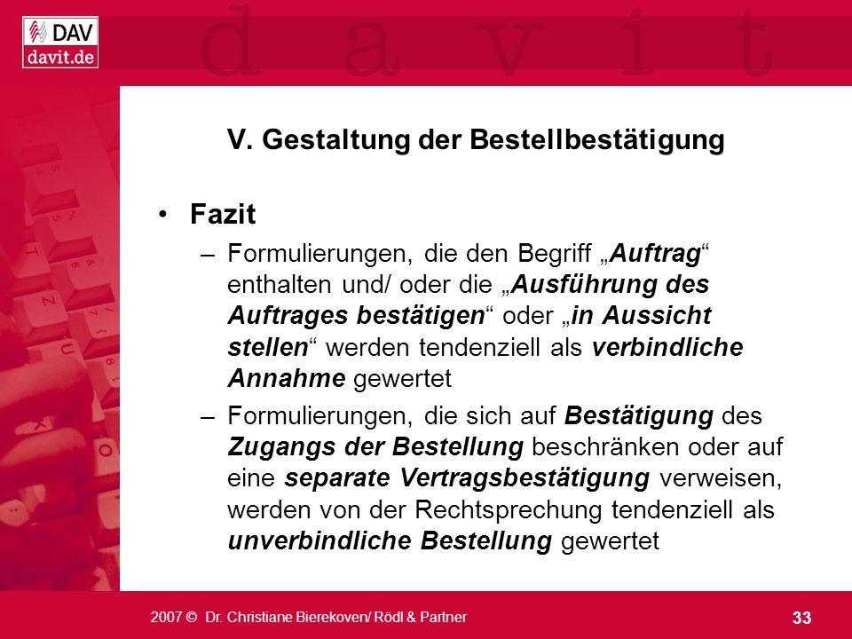 33 2007 © Dr. Christiane Bierekoven/ Rödl & Partner V. Gestaltung der Bestellbestätigung Fazit –Formulierungen, die den Begriff Auftrag enthalten und/