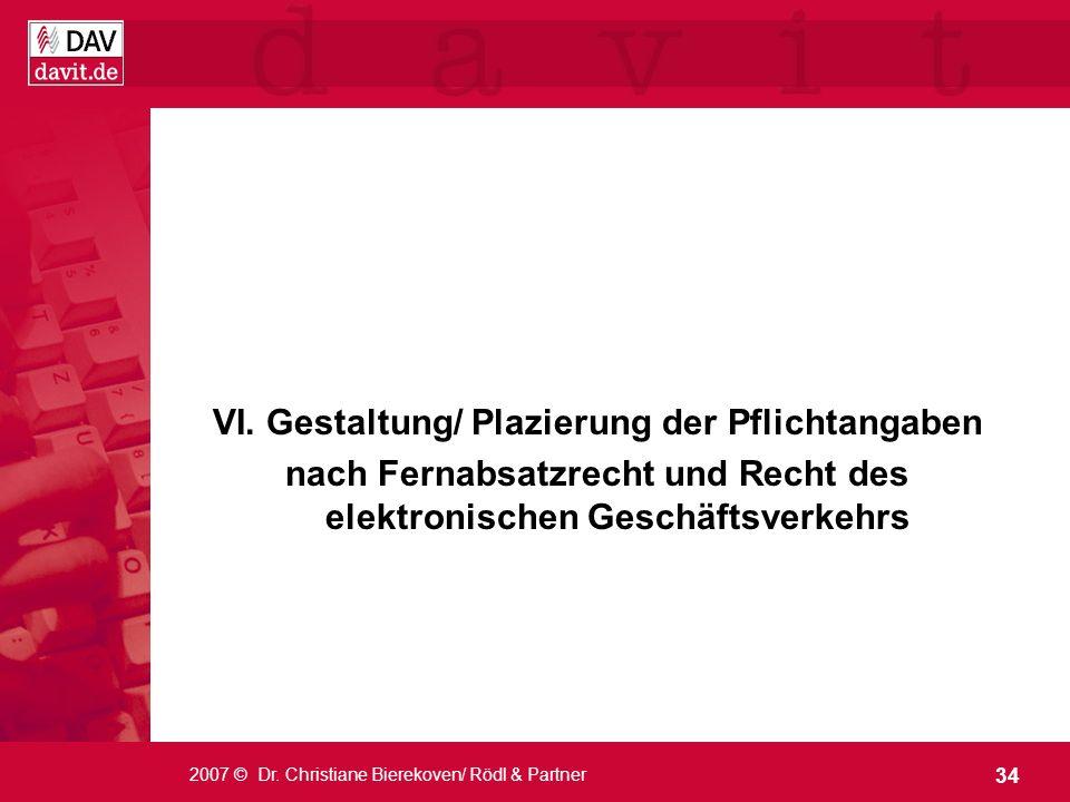 34 2007 © Dr. Christiane Bierekoven/ Rödl & Partner VI. Gestaltung/ Plazierung der Pflichtangaben nach Fernabsatzrecht und Recht des elektronischen Ge