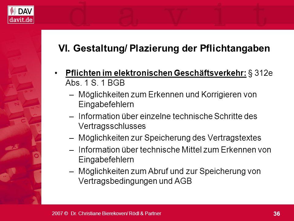 36 2007 © Dr. Christiane Bierekoven/ Rödl & Partner VI. Gestaltung/ Plazierung der Pflichtangaben Pflichten im elektronischen Geschäftsverkehr: § 312e