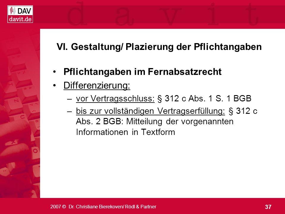 37 2007 © Dr. Christiane Bierekoven/ Rödl & Partner VI. Gestaltung/ Plazierung der Pflichtangaben Pflichtangaben im Fernabsatzrecht Differenzierung: –