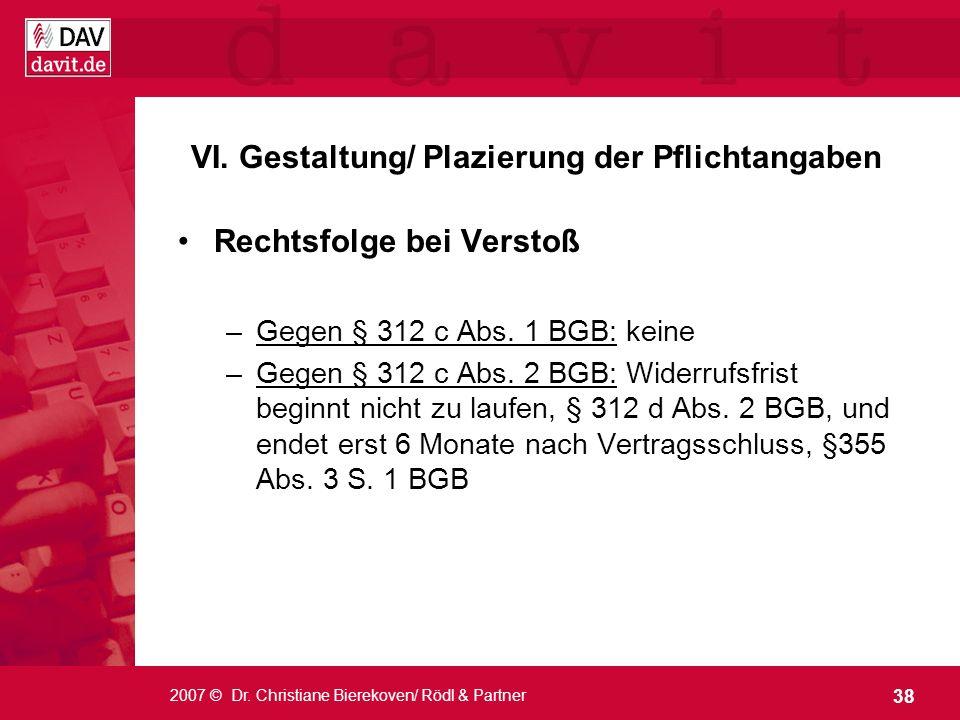 38 2007 © Dr. Christiane Bierekoven/ Rödl & Partner VI. Gestaltung/ Plazierung der Pflichtangaben Rechtsfolge bei Verstoß –Gegen § 312 c Abs. 1 BGB: k