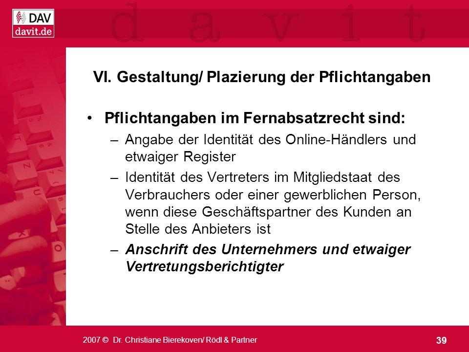 39 2007 © Dr. Christiane Bierekoven/ Rödl & Partner VI. Gestaltung/ Plazierung der Pflichtangaben Pflichtangaben im Fernabsatzrecht sind: –Angabe der