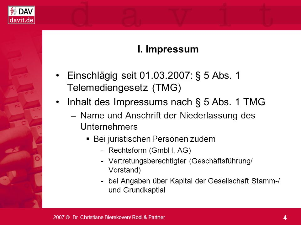 4 2007 © Dr. Christiane Bierekoven/ Rödl & Partner I. Impressum Einschlägig seit 01.03.2007: § 5 Abs. 1 Telemediengesetz (TMG) Inhalt des Impressums n