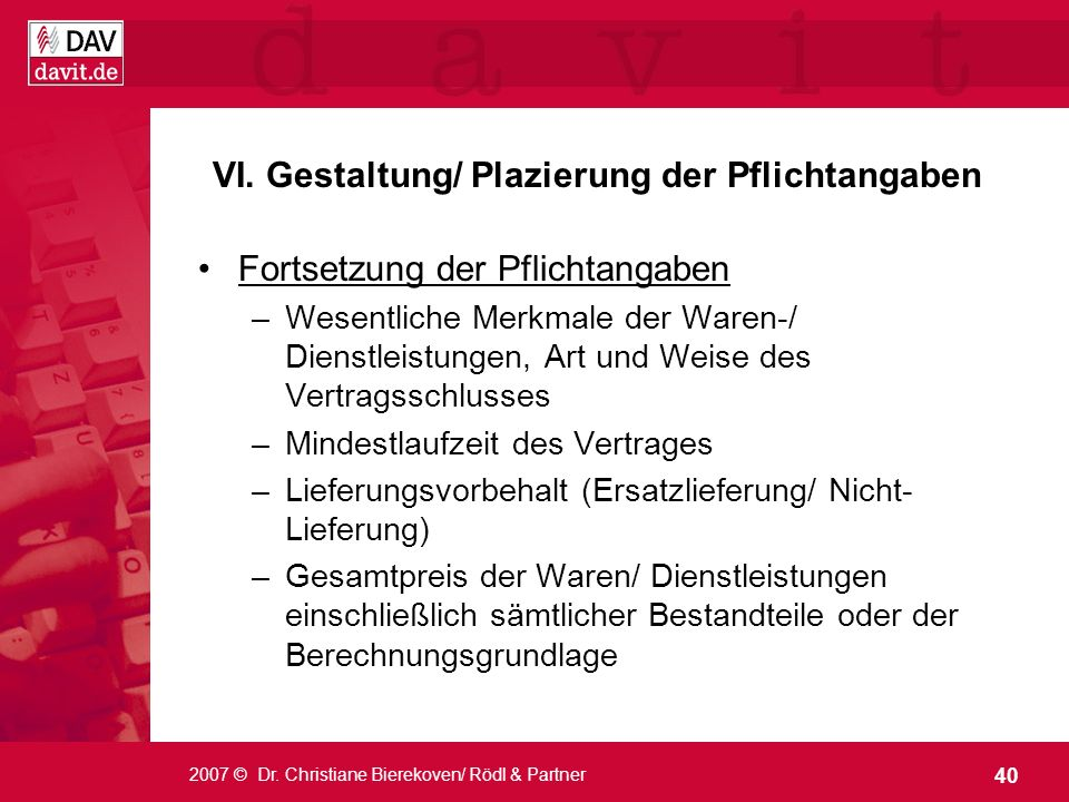 40 2007 © Dr. Christiane Bierekoven/ Rödl & Partner VI. Gestaltung/ Plazierung der Pflichtangaben Fortsetzung der Pflichtangaben –Wesentliche Merkmale