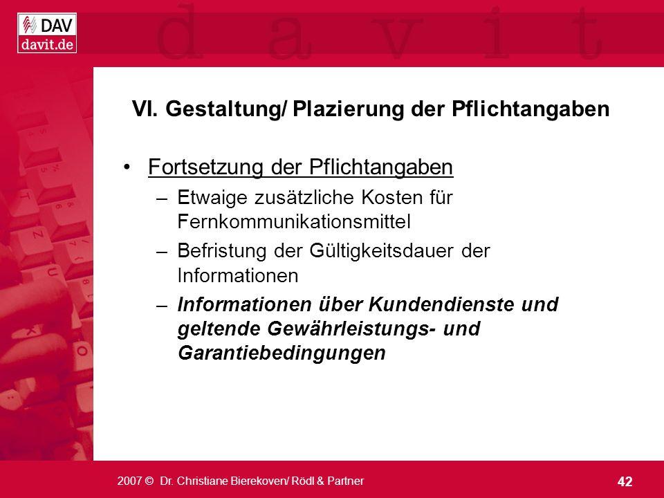 42 2007 © Dr. Christiane Bierekoven/ Rödl & Partner VI. Gestaltung/ Plazierung der Pflichtangaben Fortsetzung der Pflichtangaben –Etwaige zusätzliche