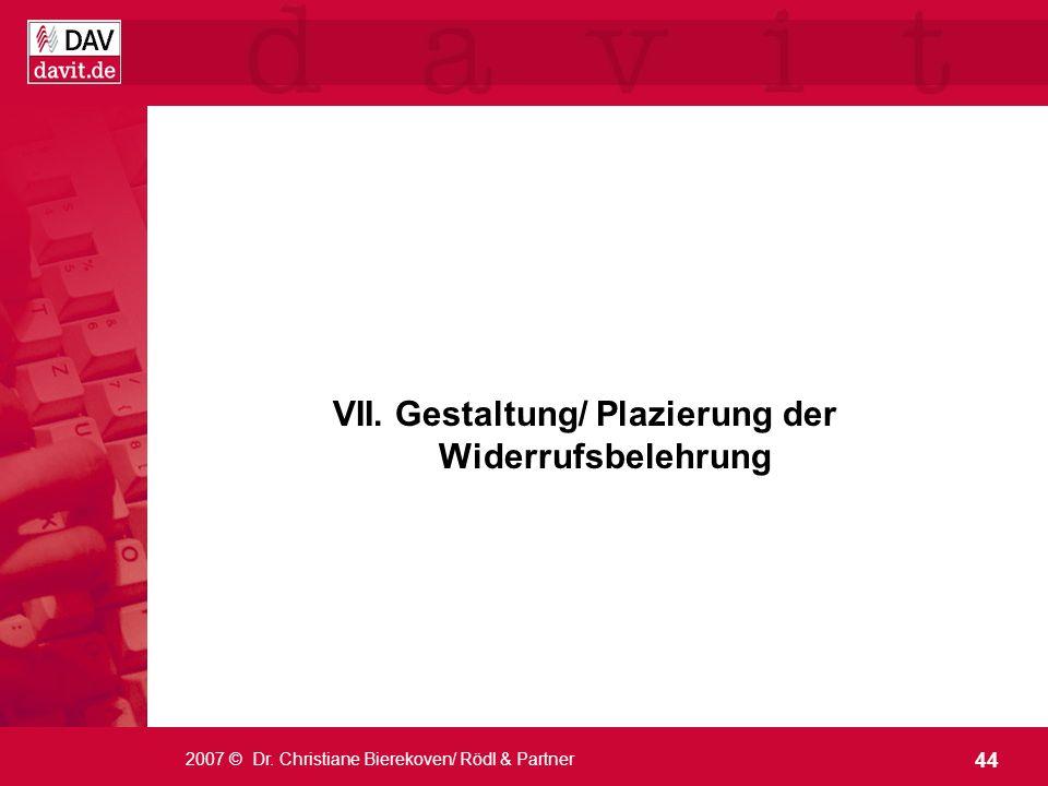 44 2007 © Dr. Christiane Bierekoven/ Rödl & Partner VII. Gestaltung/ Plazierung der Widerrufsbelehrung