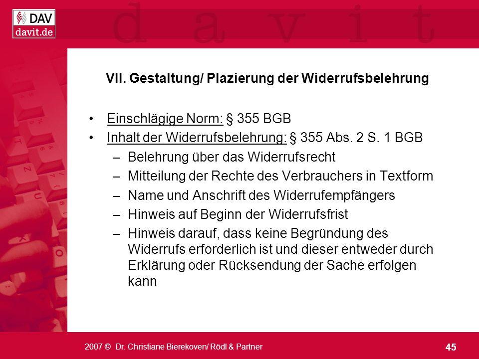 45 2007 © Dr. Christiane Bierekoven/ Rödl & Partner VII. Gestaltung/ Plazierung der Widerrufsbelehrung Einschlägige Norm: § 355 BGB Inhalt der Widerru