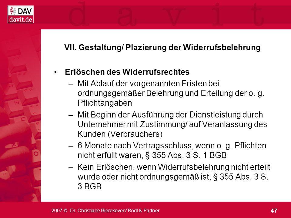 47 2007 © Dr. Christiane Bierekoven/ Rödl & Partner VII. Gestaltung/ Plazierung der Widerrufsbelehrung Erlöschen des Widerrufsrechtes –Mit Ablauf der