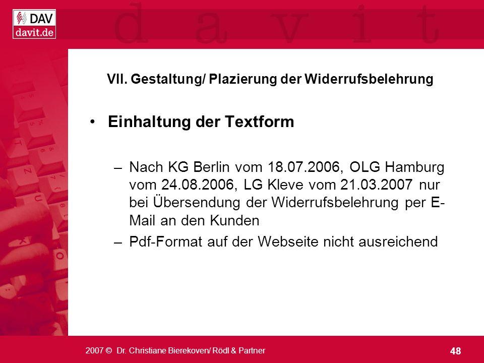 48 2007 © Dr. Christiane Bierekoven/ Rödl & Partner VII. Gestaltung/ Plazierung der Widerrufsbelehrung Einhaltung der Textform –Nach KG Berlin vom 18.