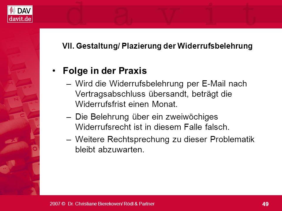 49 2007 © Dr. Christiane Bierekoven/ Rödl & Partner VII. Gestaltung/ Plazierung der Widerrufsbelehrung Folge in der Praxis –Wird die Widerrufsbelehrun