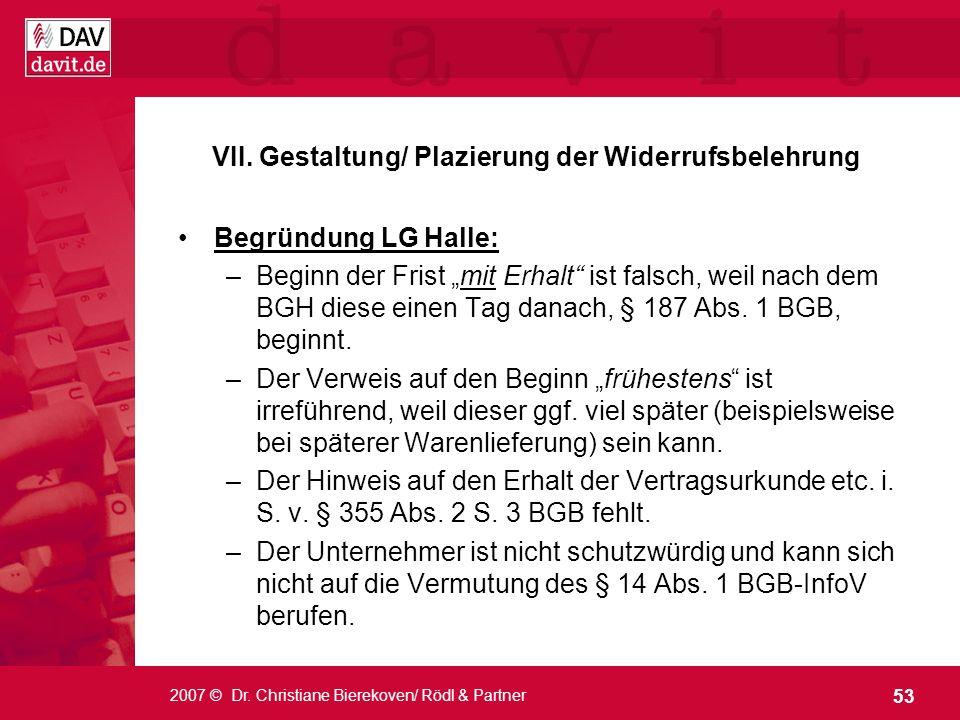53 2007 © Dr. Christiane Bierekoven/ Rödl & Partner VII. Gestaltung/ Plazierung der Widerrufsbelehrung Begründung LG Halle: –Beginn der Frist mit Erha