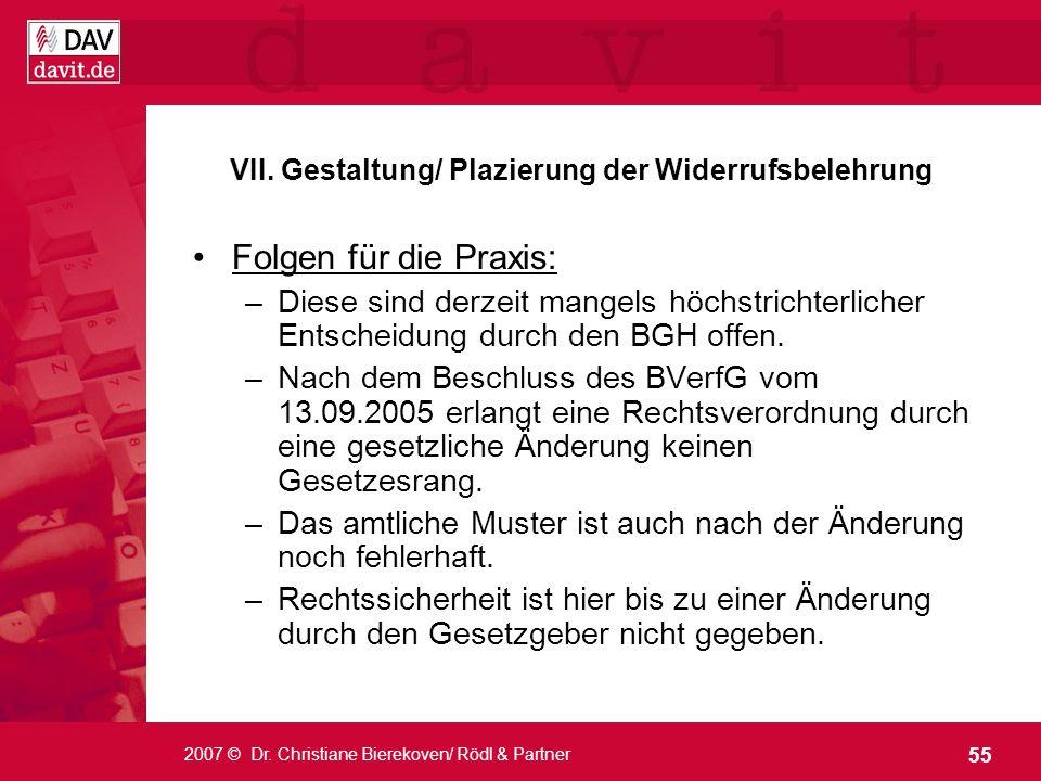 55 2007 © Dr. Christiane Bierekoven/ Rödl & Partner VII. Gestaltung/ Plazierung der Widerrufsbelehrung Folgen für die Praxis: –Diese sind derzeit mang
