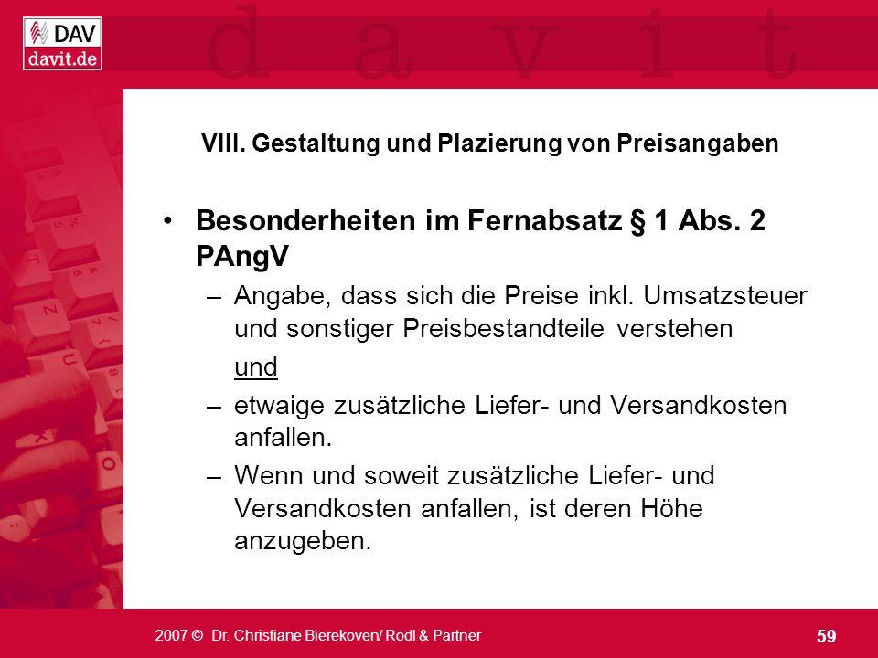59 2007 © Dr. Christiane Bierekoven/ Rödl & Partner VIII. Gestaltung und Plazierung von Preisangaben Besonderheiten im Fernabsatz § 1 Abs. 2 PAngV –An