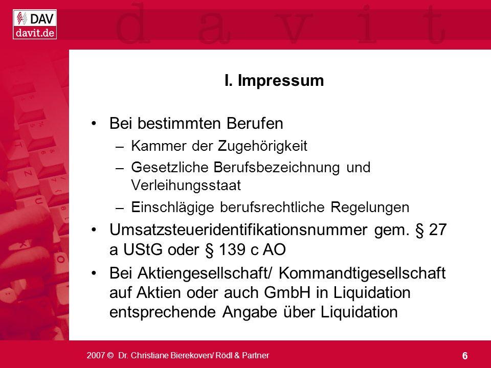 6 2007 © Dr. Christiane Bierekoven/ Rödl & Partner I. Impressum Bei bestimmten Berufen –Kammer der Zugehörigkeit –Gesetzliche Berufsbezeichnung und Ve