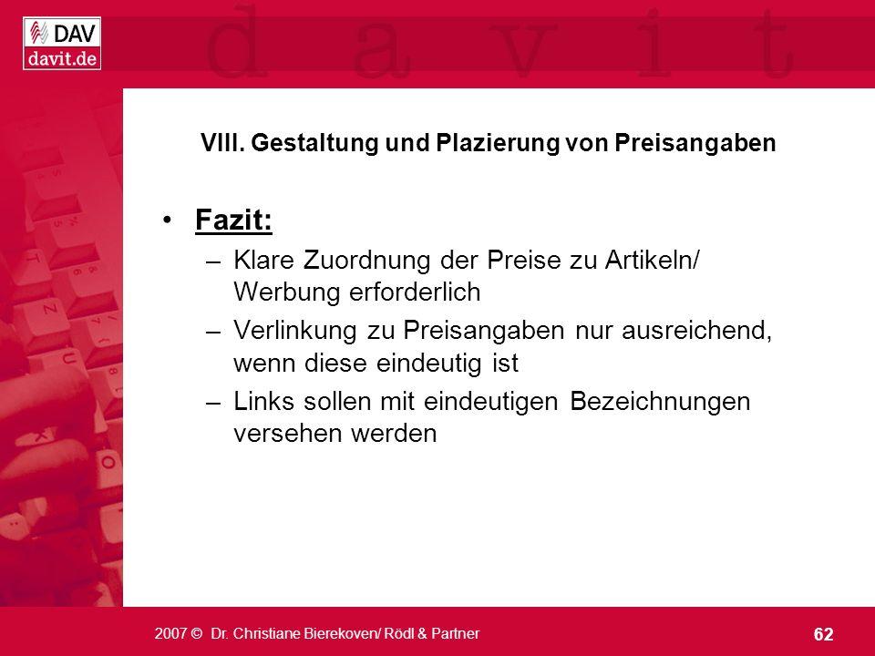 62 2007 © Dr. Christiane Bierekoven/ Rödl & Partner VIII. Gestaltung und Plazierung von Preisangaben Fazit: –Klare Zuordnung der Preise zu Artikeln/ W