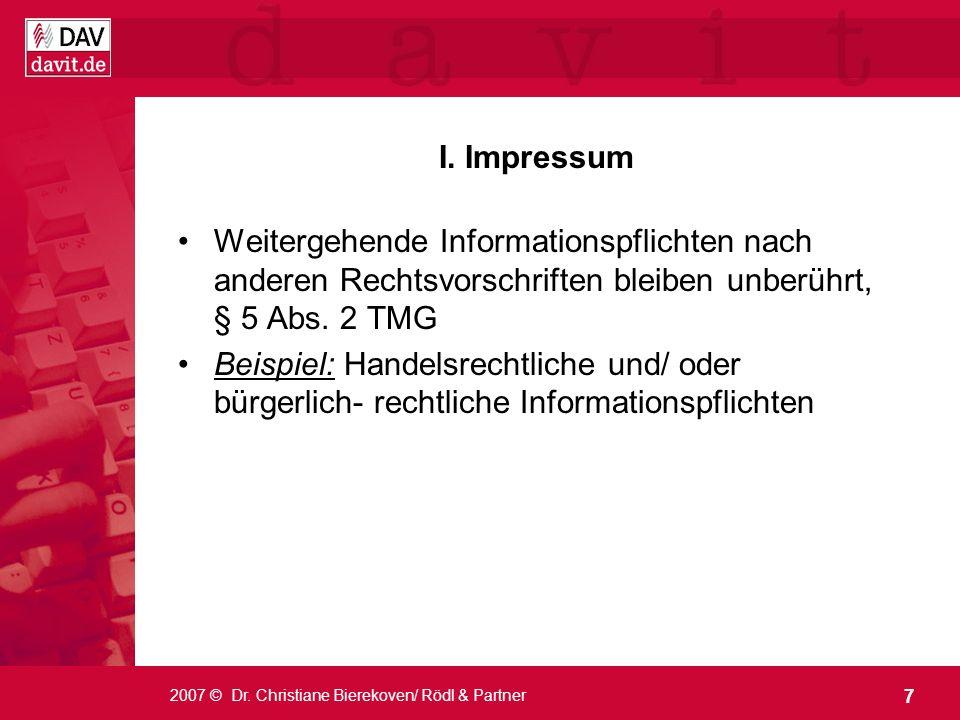 7 2007 © Dr. Christiane Bierekoven/ Rödl & Partner I. Impressum Weitergehende Informationspflichten nach anderen Rechtsvorschriften bleiben unberührt,