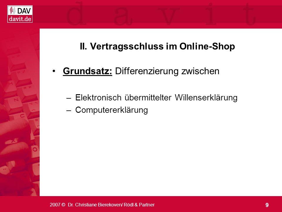 9 2007 © Dr. Christiane Bierekoven/ Rödl & Partner II. Vertragsschluss im Online-Shop Grundsatz: Differenzierung zwischen –Elektronisch übermittelter