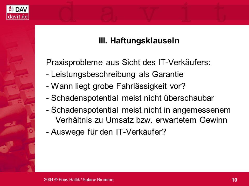 10 2004 © Boris Hallik / Sabine Brumme III. Haftungsklauseln Praxisprobleme aus Sicht des IT-Verkäufers: - Leistungsbeschreibung als Garantie - Wann l