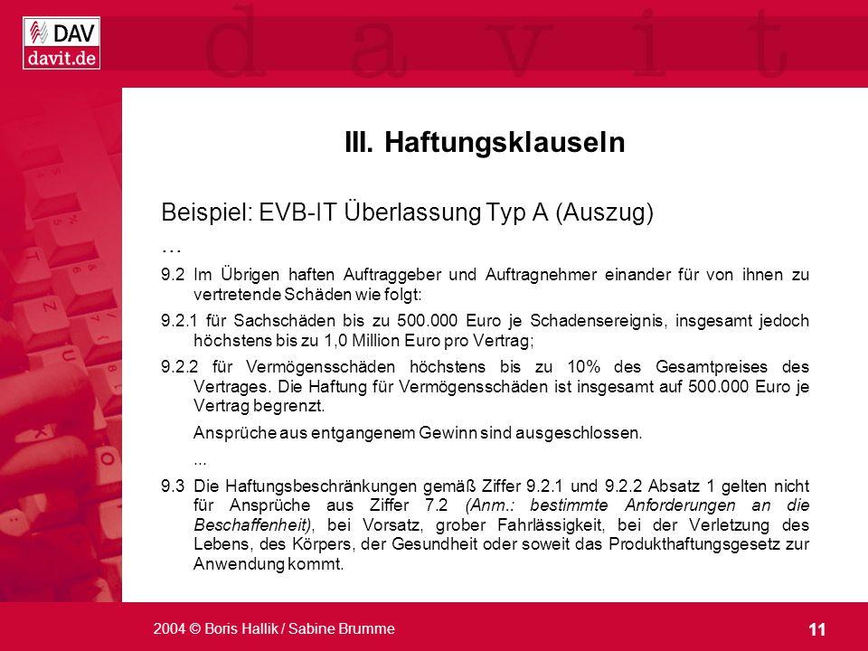 11 2004 © Boris Hallik / Sabine Brumme III. Haftungsklauseln Beispiel: EVB-IT Überlassung Typ A (Auszug)... 9.2Im Übrigen haften Auftraggeber und Auft