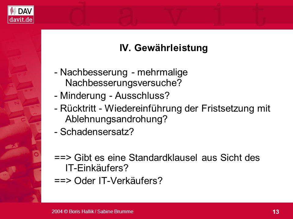 13 2004 © Boris Hallik / Sabine Brumme IV. Gewährleistung - Nachbesserung - mehrmalige Nachbesserungsversuche? - Minderung - Ausschluss? - Rücktritt -
