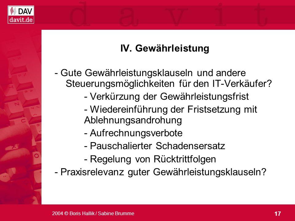 17 2004 © Boris Hallik / Sabine Brumme IV. Gewährleistung - Gute Gewährleistungsklauseln und andere Steuerungsmöglichkeiten für den IT-Verkäufer? - Ve