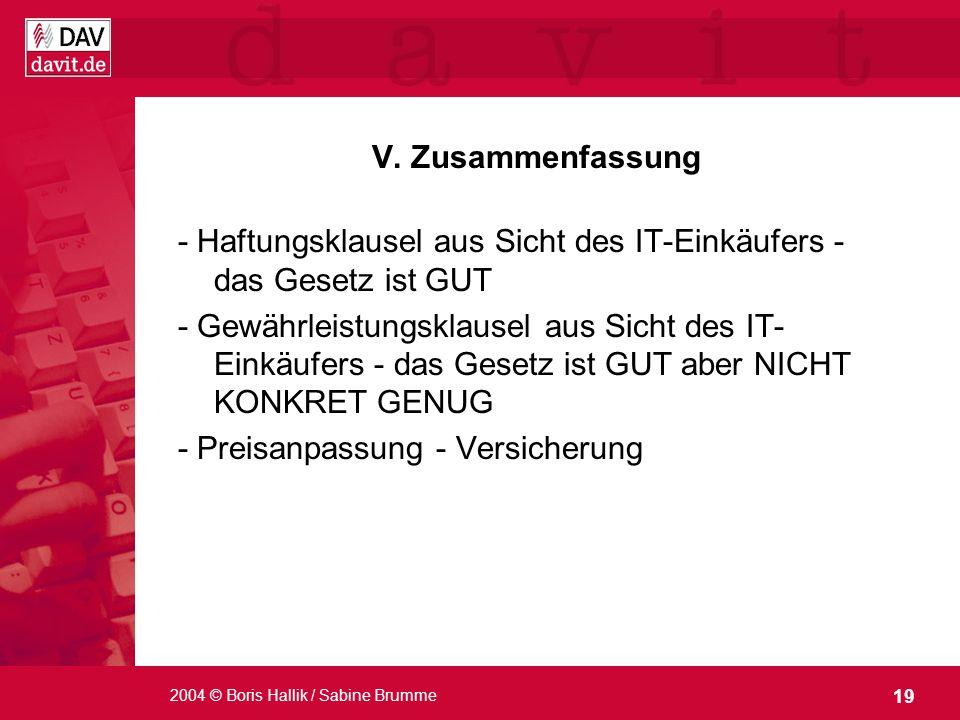 19 2004 © Boris Hallik / Sabine Brumme V. Zusammenfassung - Haftungsklausel aus Sicht des IT-Einkäufers - das Gesetz ist GUT - Gewährleistungsklausel
