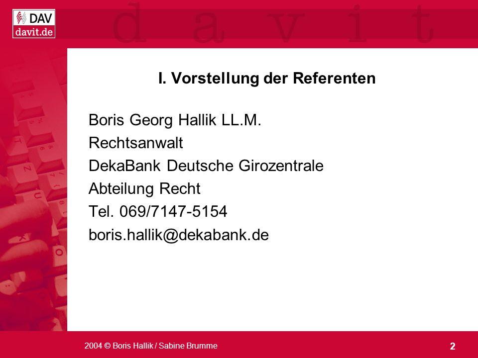 2 2004 © Boris Hallik / Sabine Brumme I. Vorstellung der Referenten Boris Georg Hallik LL.M. Rechtsanwalt DekaBank Deutsche Girozentrale Abteilung Rec