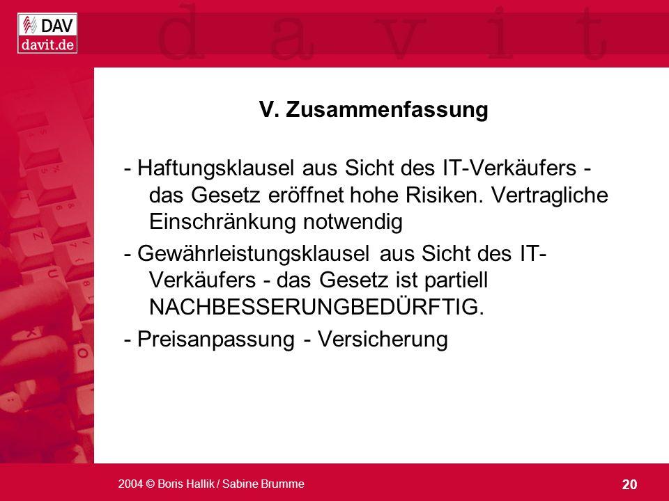 20 2004 © Boris Hallik / Sabine Brumme V. Zusammenfassung - Haftungsklausel aus Sicht des IT-Verkäufers - das Gesetz eröffnet hohe Risiken. Vertraglic