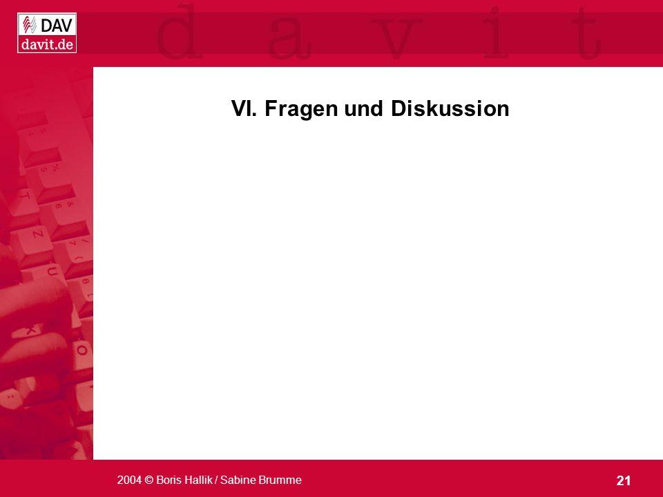 21 2004 © Boris Hallik / Sabine Brumme VI. Fragen und Diskussion