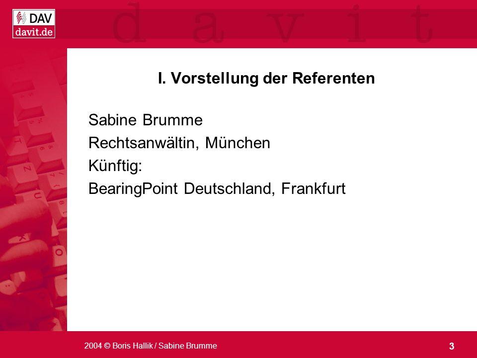 3 2004 © Boris Hallik / Sabine Brumme I. Vorstellung der Referenten Sabine Brumme Rechtsanwältin, München Künftig: BearingPoint Deutschland, Frankfurt