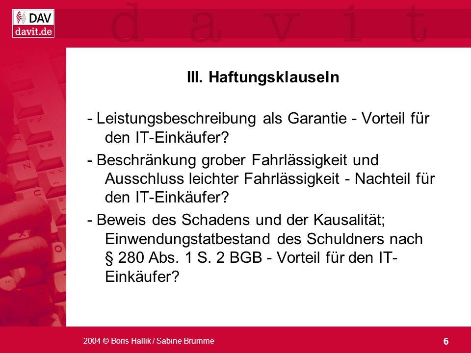 6 2004 © Boris Hallik / Sabine Brumme III. Haftungsklauseln - Leistungsbeschreibung als Garantie - Vorteil für den IT-Einkäufer? - Beschränkung grober