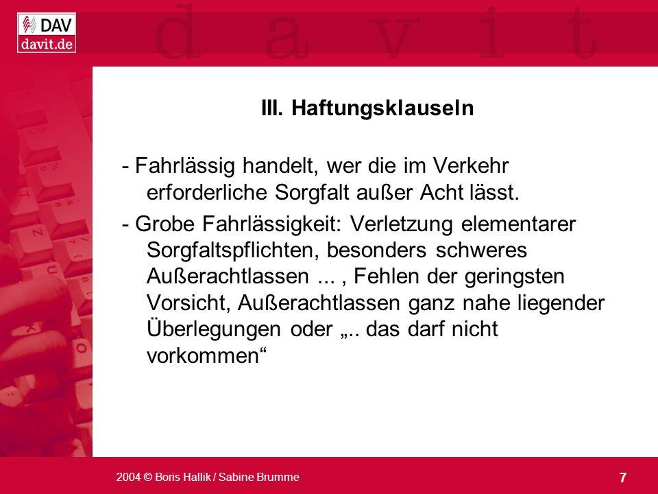 7 2004 © Boris Hallik / Sabine Brumme III. Haftungsklauseln - Fahrlässig handelt, wer die im Verkehr erforderliche Sorgfalt außer Acht lässt. - Grobe