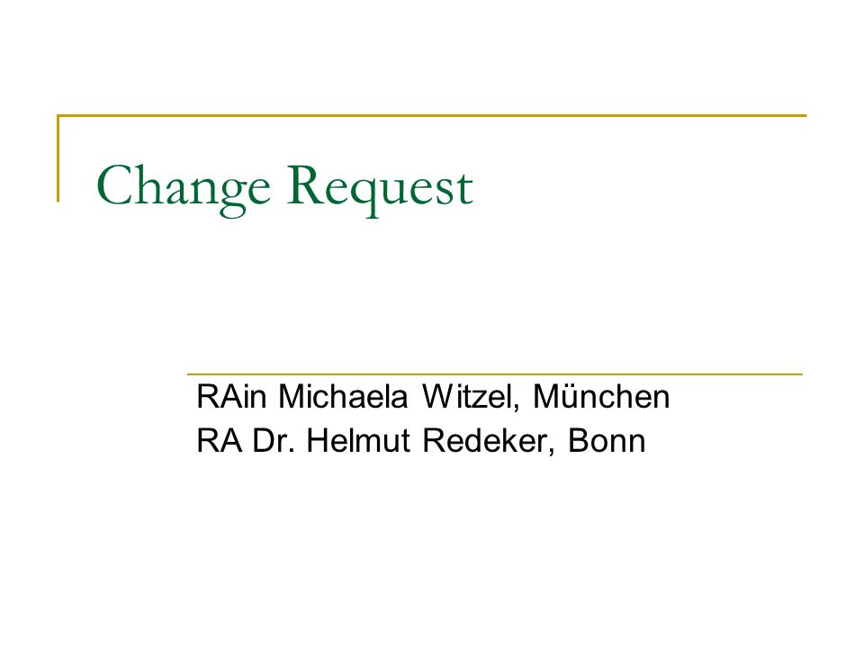 Change Request RAin Michaela Witzel, München RA Dr. Helmut Redeker, Bonn