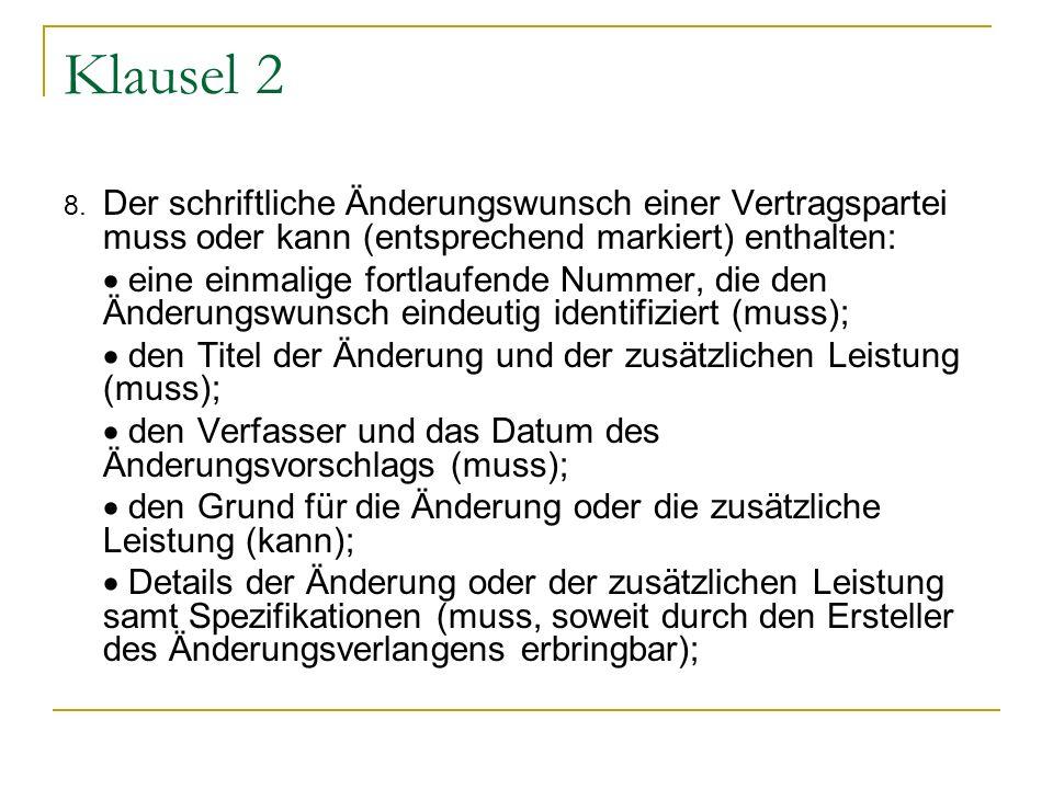 Klausel 2 8. Der schriftliche Änderungswunsch einer Vertragspartei muss oder kann (entsprechend markiert) enthalten: eine einmalige fortlaufende Numme