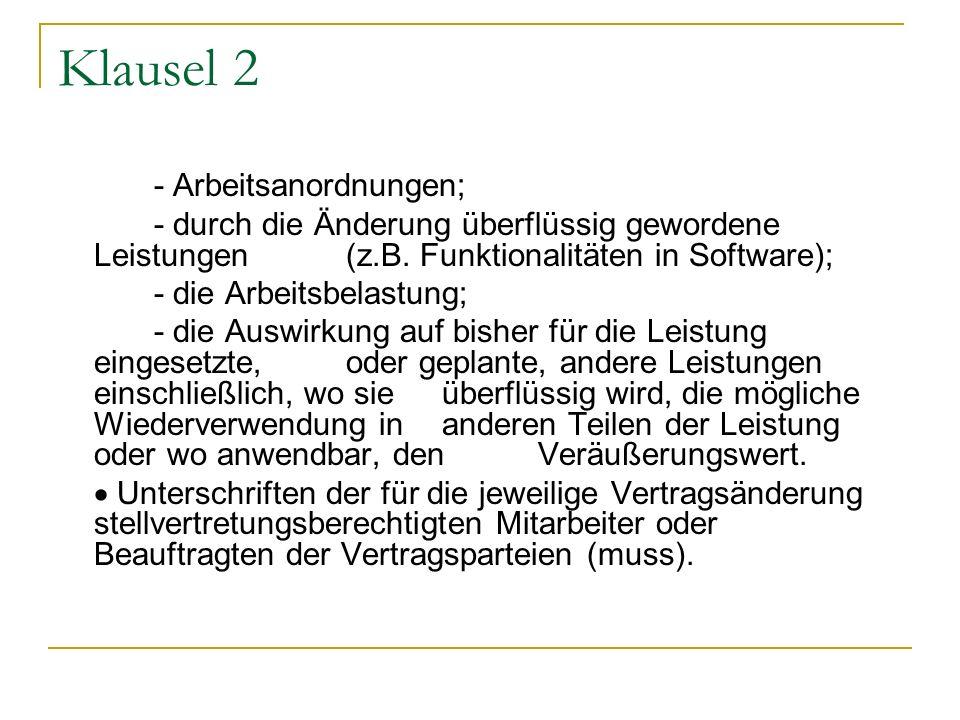 Klausel 2 - Arbeitsanordnungen; - durch die Änderung überflüssig gewordene Leistungen (z.B. Funktionalitäten in Software); - die Arbeitsbelastung; - d