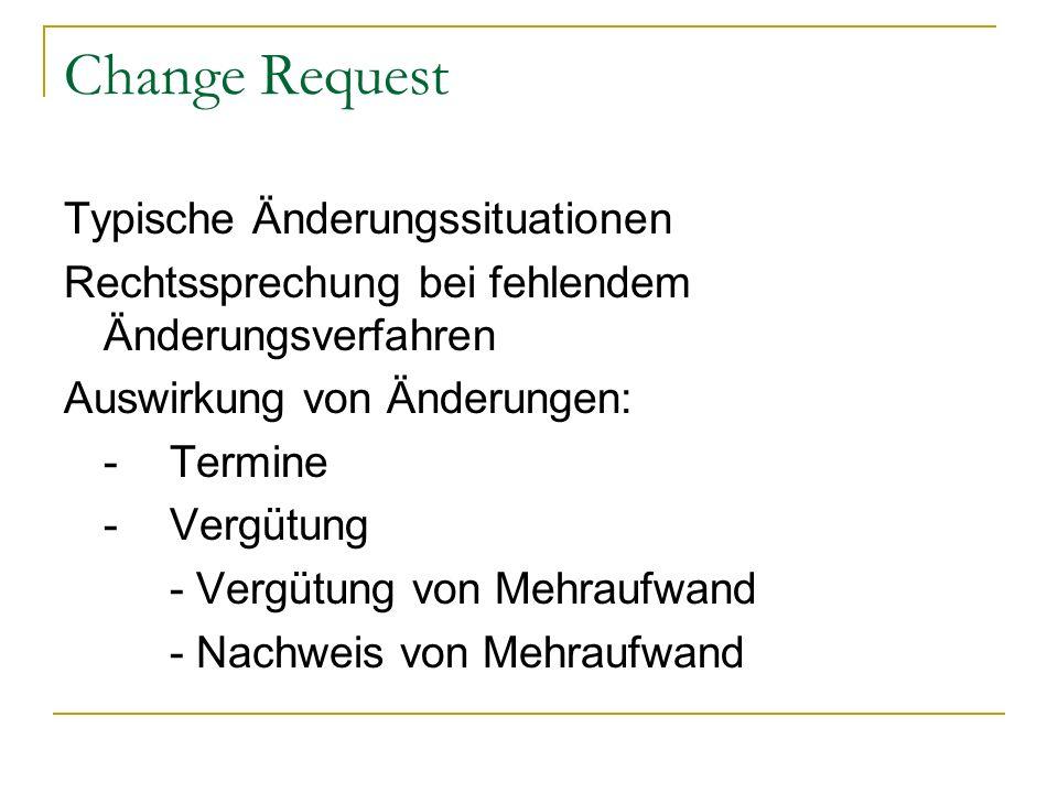 Change Request Typische Änderungssituationen Rechtssprechung bei fehlendem Änderungsverfahren Auswirkung von Änderungen: -Termine - Vergütung - Vergüt