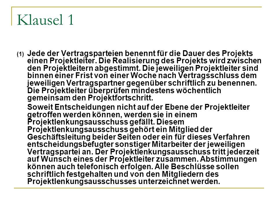 Klausel 1 (1) Jede der Vertragsparteien benennt für die Dauer des Projekts einen Projektleiter. Die Realisierung des Projekts wird zwischen den Projek