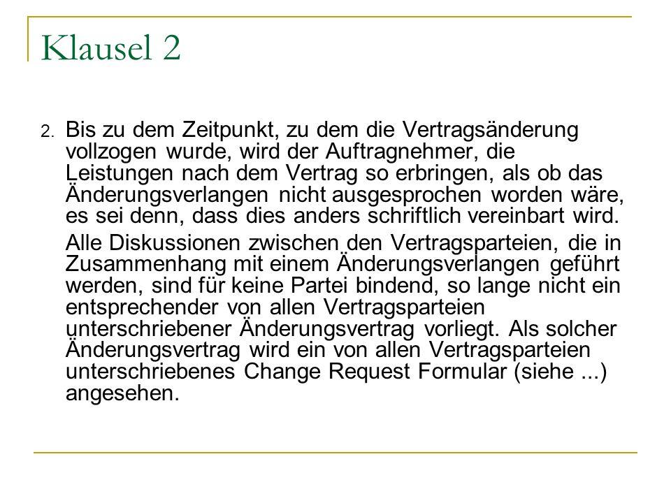 Klausel 2 2. Bis zu dem Zeitpunkt, zu dem die Vertragsänderung vollzogen wurde, wird der Auftragnehmer, die Leistungen nach dem Vertrag so erbringen,